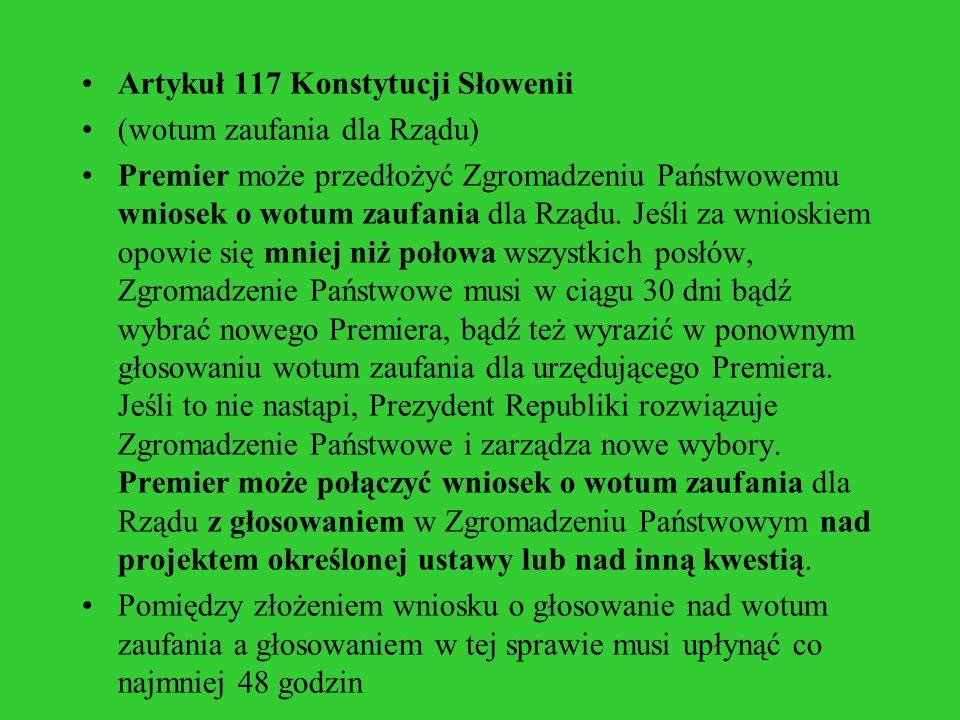 Artykuł 117 Konstytucji Słowenii (wotum zaufania dla Rządu) Premier może przedłożyć Zgromadzeniu Państwowemu wniosek o wotum zaufania dla Rządu. Jeśli