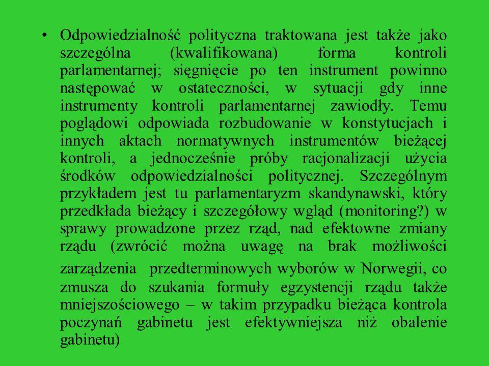 Odpowiedzialność polityczna traktowana jest także jako szczególna (kwalifikowana) forma kontroli parlamentarnej; sięgnięcie po ten instrument powinno