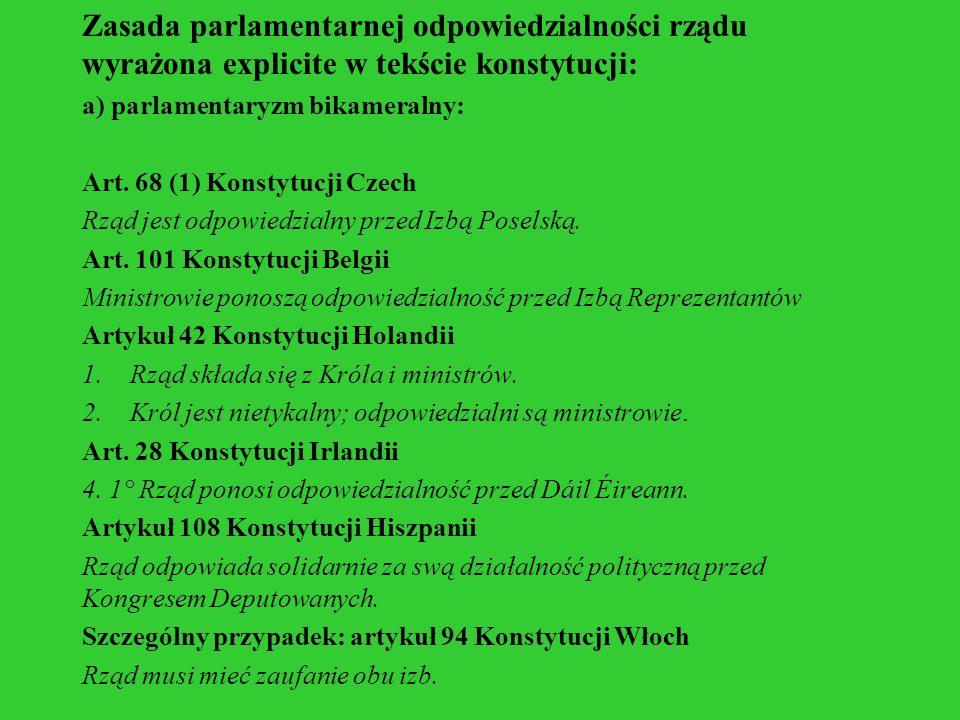 Zasada parlamentarnej odpowiedzialności rządu wyrażona explicite w tekście konstytucji: a) parlamentaryzm bikameralny: Art. 68 (1) Konstytucji Czech R