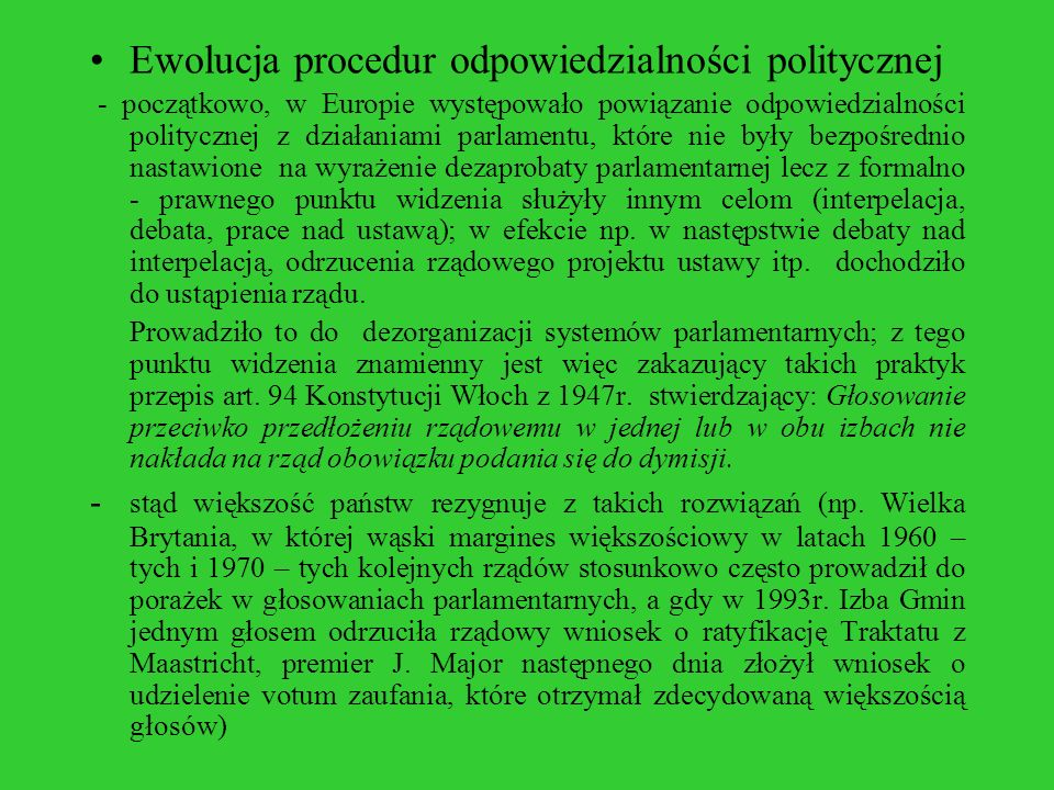 c) Możliwość przeprowadzenia debaty: Grecja (limitowana do 3 dni), Francja, Włochy, Portugalia, Hiszpania (poświęcona programowi nowego rządu), d) Głosowanie bezwzględną większością głosów (Niemcy, Francja, Grecja, Szwecja, Portugalia, Hiszpania, Norwegia, Belgia, Czechy, Litwa) e) Głosowanie większością względną – Włochy, f) Głosowanie imienne – Włochy g) Zakaz ponownego głosowania wniosku o votum nieufności po jego niepowodzeniu – na tej samej sesji parlamentu (Hiszpania, Portugalia), przed upływem 6 miesięcy (Grecja, Chorwacja) h) Zakaz ponownego głosowania wniosku o votum nieufności po poprzednim głosowaniu bez względu na skutek wcześniejszego głosowania - Estonia