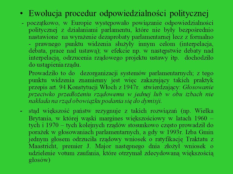 Ewolucja procedur odpowiedzialności politycznej - początkowo, w Europie występowało powiązanie odpowiedzialności politycznej z działaniami parlamentu,