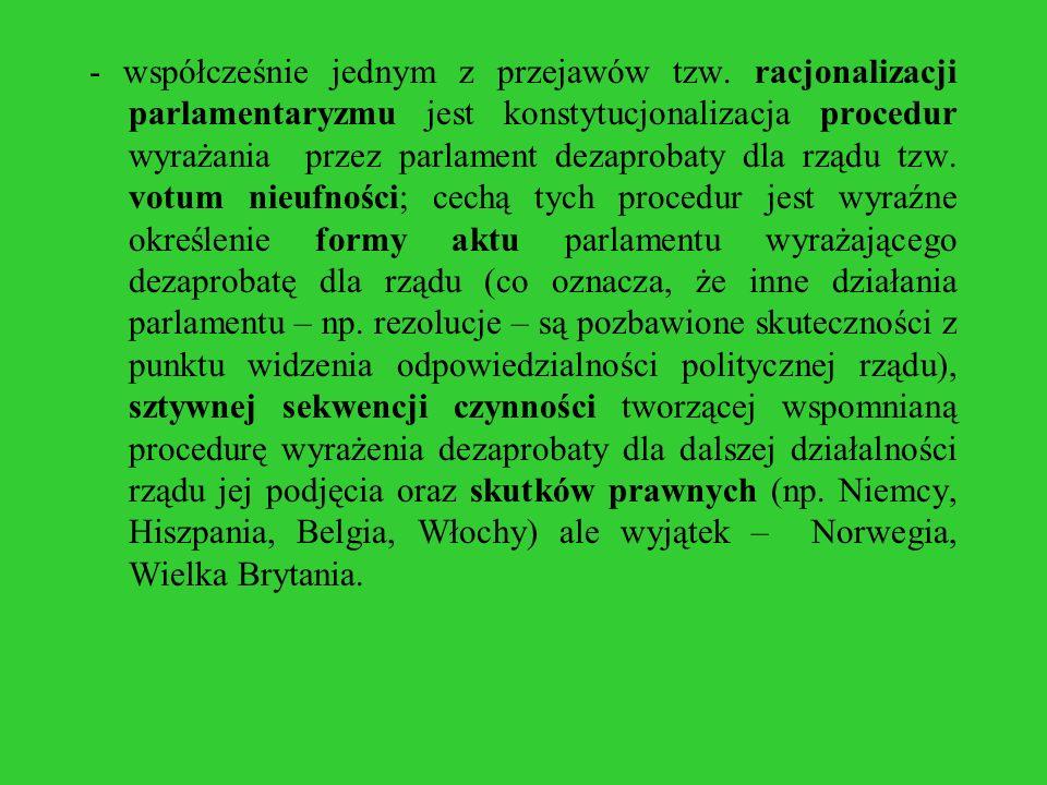 - współcześnie jednym z przejawów tzw. racjonalizacji parlamentaryzmu jest konstytucjonalizacja procedur wyrażania przez parlament dezaprobaty dla rzą