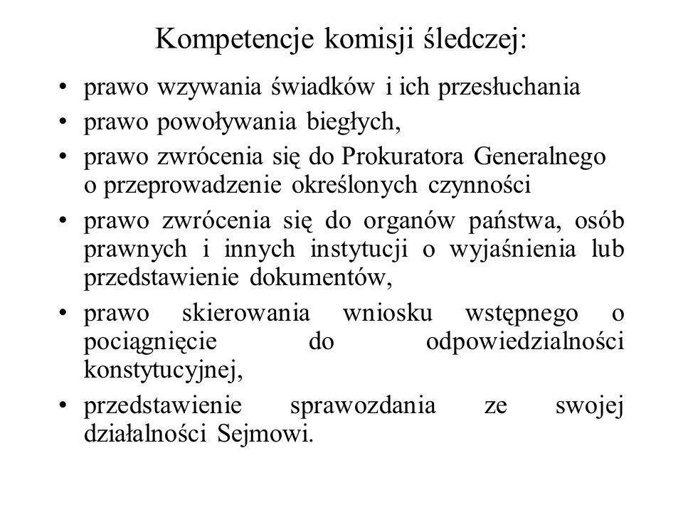Kompetencje komisji śledczej: prawo wzywania świadków i ich przesłuchania prawo powoływania biegłych, prawo zwrócenia się do Prokuratora Generalnego o