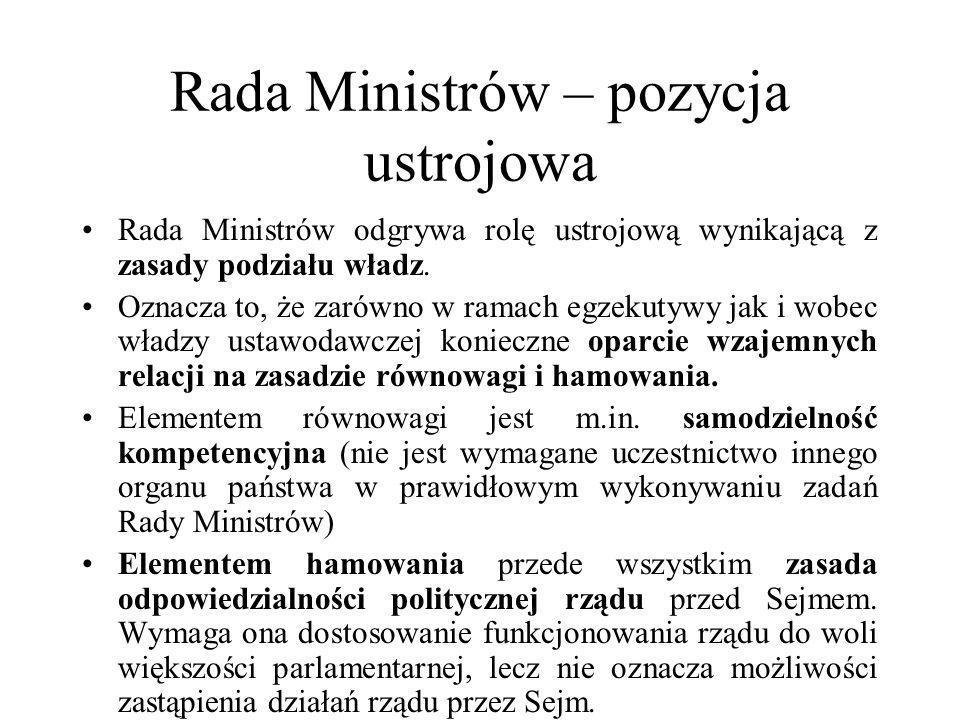Rada Ministrów – pozycja ustrojowa Rada Ministrów odgrywa rolę ustrojową wynikającą z zasady podziału władz. Oznacza to, że zarówno w ramach egzekutyw