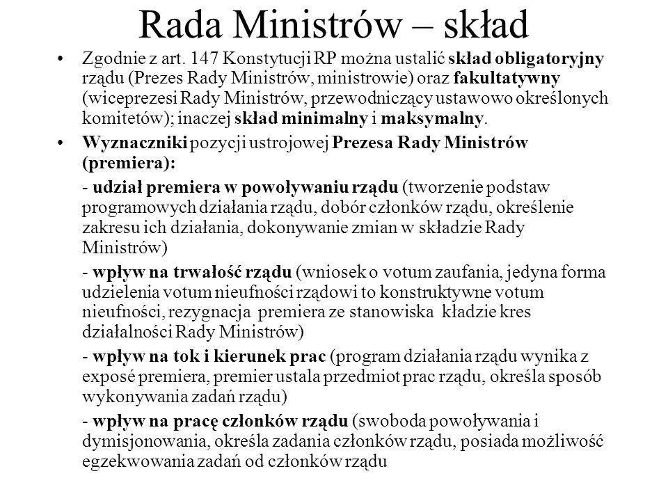 Rada Ministrów – skład Zgodnie z art. 147 Konstytucji RP można ustalić skład obligatoryjny rządu (Prezes Rady Ministrów, ministrowie) oraz fakultatywn