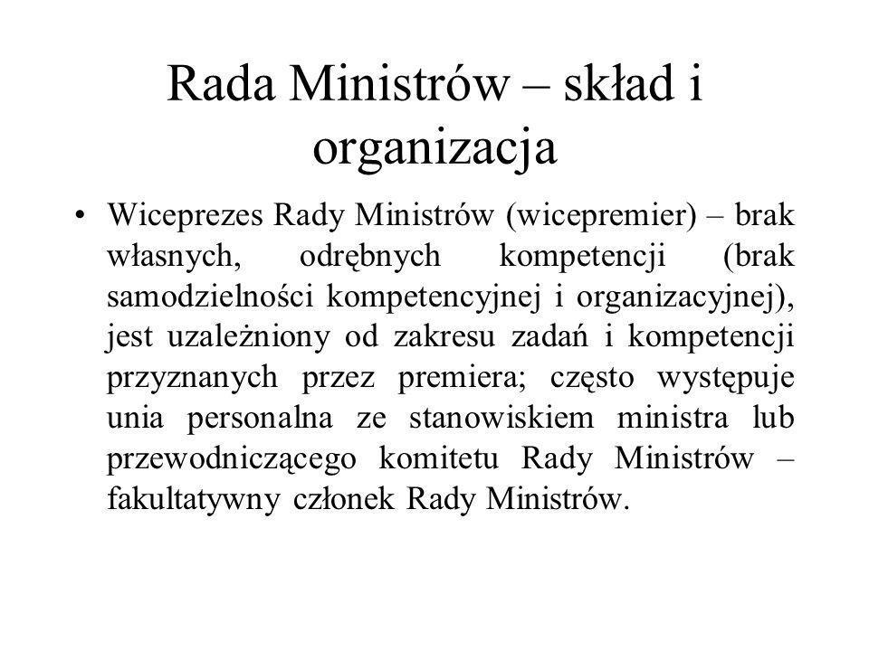 Rada Ministrów – skład i organizacja Wiceprezes Rady Ministrów (wicepremier) – brak własnych, odrębnych kompetencji (brak samodzielności kompetencyjne