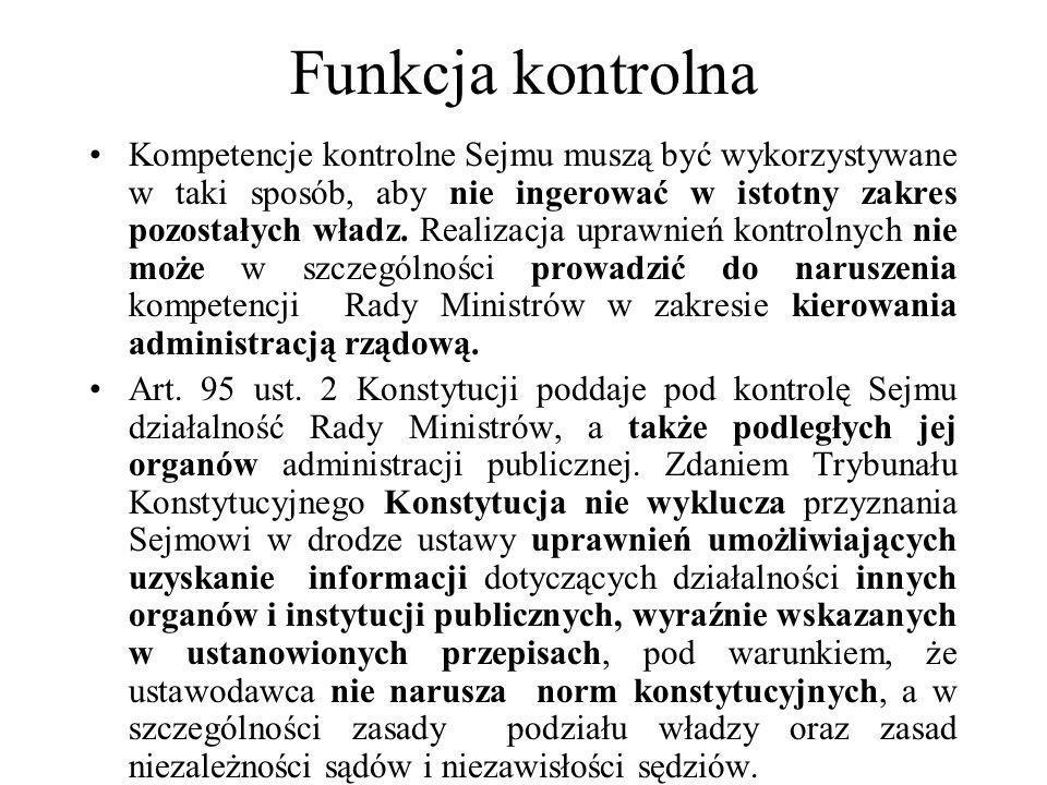 Funkcja kontrolna Kompetencje kontrolne Sejmu muszą być wykorzystywane w taki sposób, aby nie ingerować w istotny zakres pozostałych władz. Realizacja