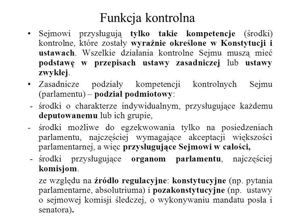 Funkcja kontrolna Sejmowi przysługują tylko takie kompetencje (środki) kontrolne, które zostały wyraźnie określone w Konstytucji i ustawach. Wszelkie
