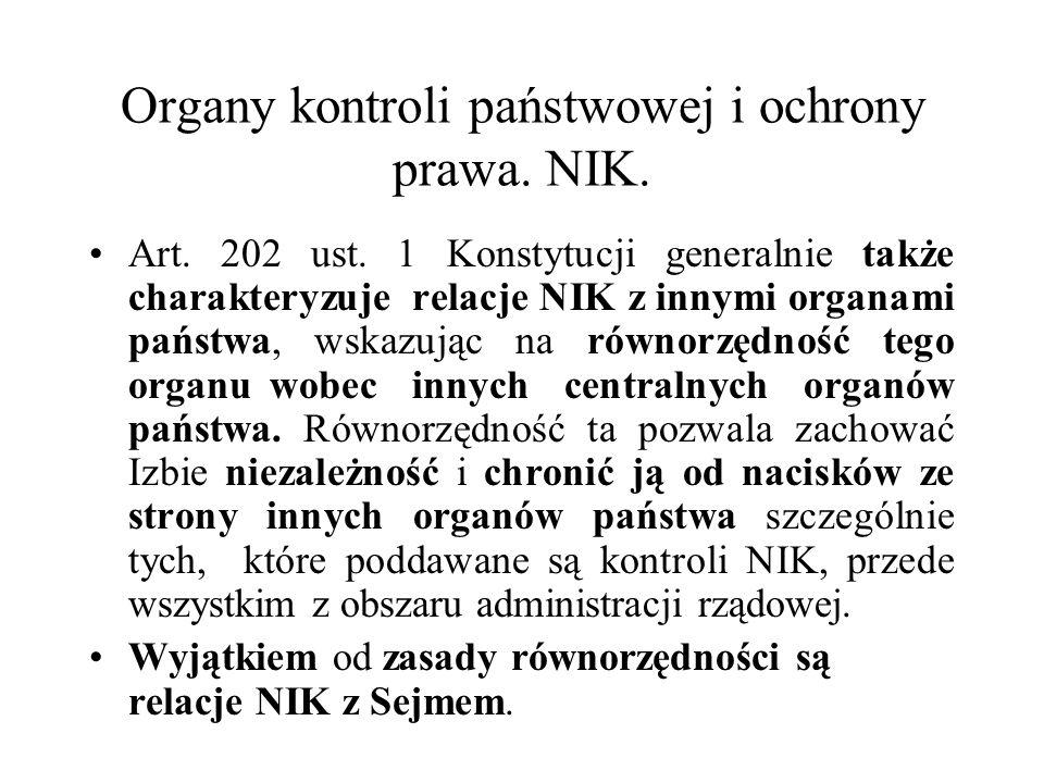 Organy kontroli państwowej i ochrony prawa. NIK. Art. 202 ust. 1 Konstytucji generalnie także charakteryzuje relacje NIK z innymi organami państwa, ws