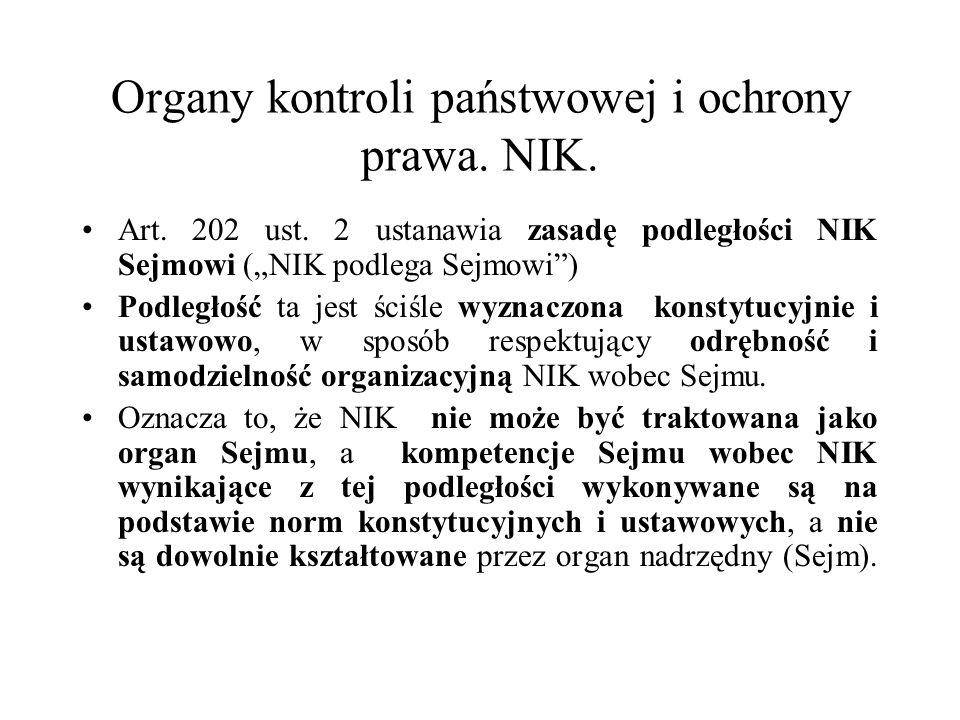 Organy kontroli państwowej i ochrony prawa. NIK. Art. 202 ust. 2 ustanawia zasadę podległości NIK Sejmowi (NIK podlega Sejmowi) Podległość ta jest ści