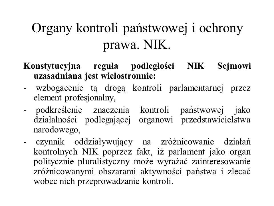 Organy kontroli państwowej i ochrony prawa. NIK. Konstytucyjna reguła podległości NIK Sejmowi uzasadniana jest wielostronnie: - wzbogacenie tą drogą k