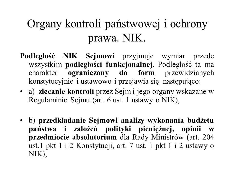 Organy kontroli państwowej i ochrony prawa. NIK. Podległość NIK Sejmowi przyjmuje wymiar przede wszystkim podległości funkcjonalnej. Podległość ta ma