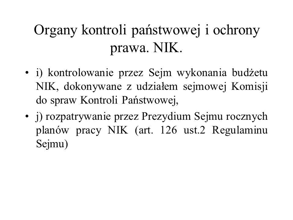 Organy kontroli państwowej i ochrony prawa. NIK. i) kontrolowanie przez Sejm wykonania budżetu NIK, dokonywane z udziałem sejmowej Komisji do spraw Ko