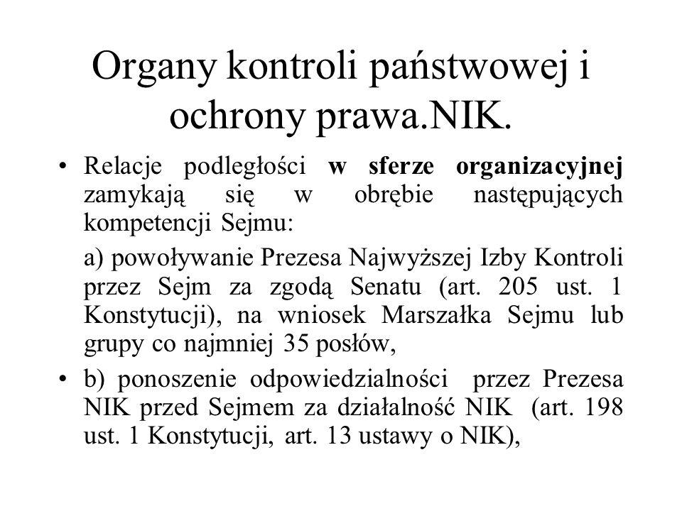 Organy kontroli państwowej i ochrony prawa.NIK. Relacje podległości w sferze organizacyjnej zamykają się w obrębie następujących kompetencji Sejmu: a)