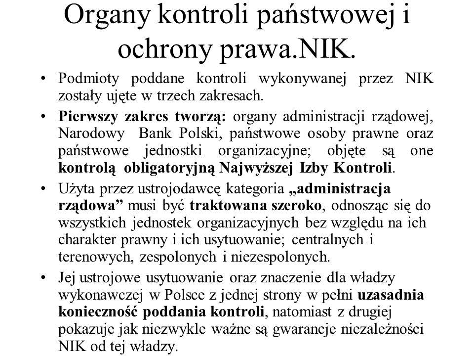 Organy kontroli państwowej i ochrony prawa.NIK. Podmioty poddane kontroli wykonywanej przez NIK zostały ujęte w trzech zakresach. Pierwszy zakres twor