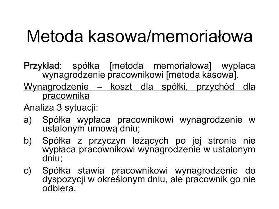 Metoda kasowa/memoriałowa Przykład: spółka [metoda memoriałowa] wypłaca wynagrodzenie pracownikowi [metoda kasowa].