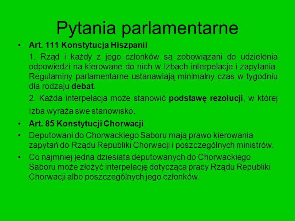Pytania parlamentarne Art. 111 Konstytucja Hiszpanii 1. Rząd i każdy z jego członków są zobowiązani do udzielenia odpowiedzi na kierowane do nich w Iz