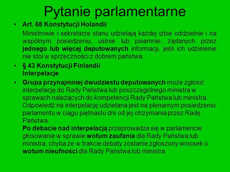 Pytanie parlamentarne Art. 68 Konstytucji Holandii Ministrowie i sekretarze stanu udzielają każdej izbie oddzielnie i na wspólnym posiedzeniu, ustnie