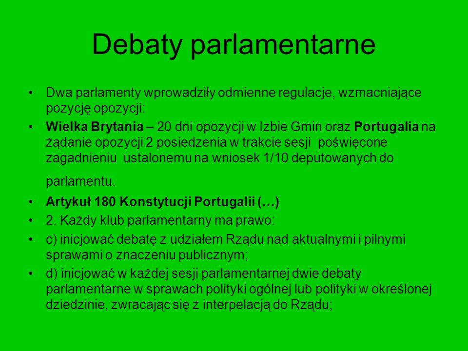 Debaty parlamentarne Dwa parlamenty wprowadziły odmienne regulacje, wzmacniające pozycję opozycji: Wielka Brytania – 20 dni opozycji w Izbie Gmin oraz