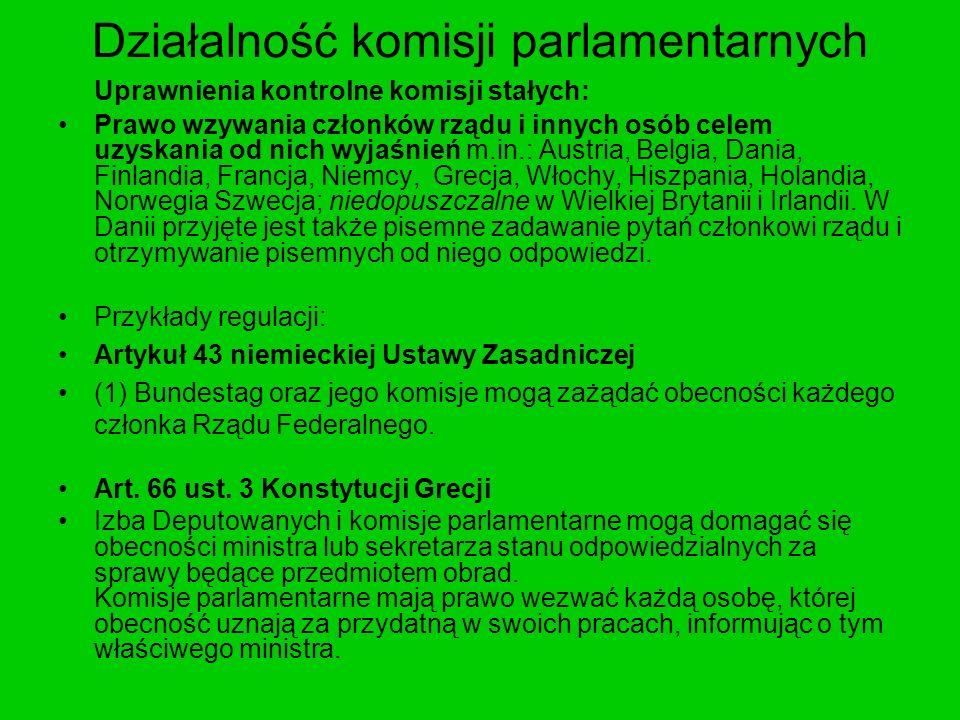 Działalność komisji parlamentarnych Uprawnienia kontrolne komisji stałych: Prawo wzywania członków rządu i innych osób celem uzyskania od nich wyjaśni