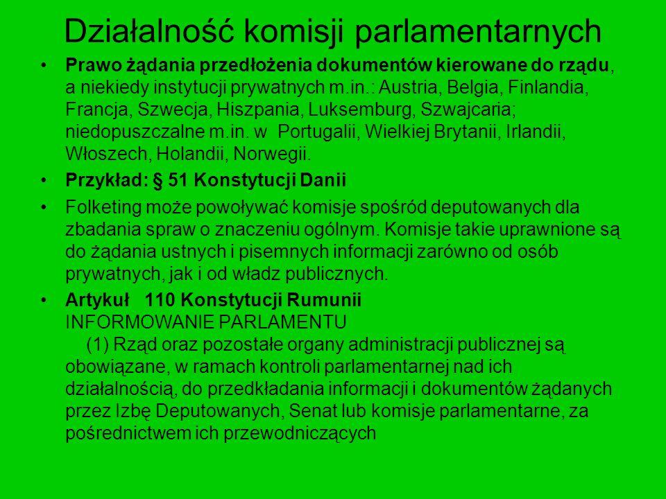 Działalność komisji parlamentarnych Prawo żądania przedłożenia dokumentów kierowane do rządu, a niekiedy instytucji prywatnych m.in.: Austria, Belgia,