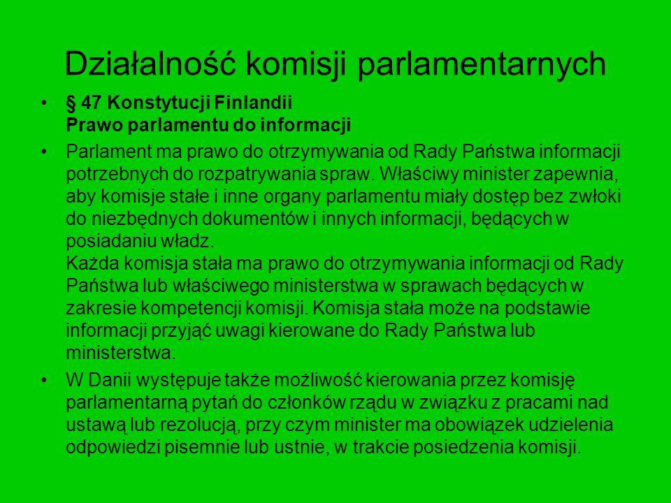 Działalność komisji parlamentarnych § 47 Konstytucji Finlandii Prawo parlamentu do informacji Parlament ma prawo do otrzymywania od Rady Państwa infor