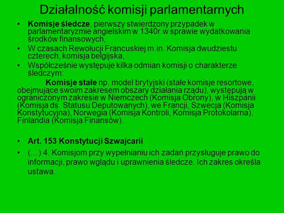 Działalność komisji parlamentarnych Komisje śledcze, pierwszy stwierdzony przypadek w parlamentaryzmie angielskim w 1340r.w sprawie wydatkowania środk