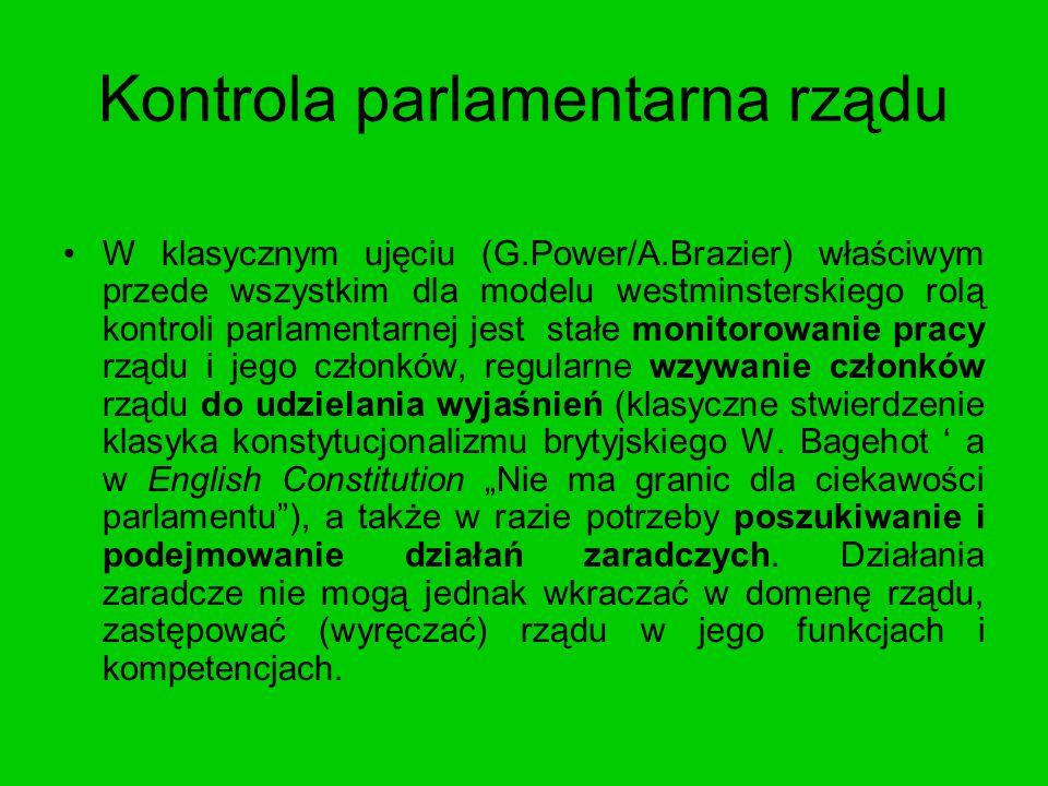 Kontrola parlamentarna rządu W klasycznym ujęciu (G.Power/A.Brazier) właściwym przede wszystkim dla modelu westminsterskiego rolą kontroli parlamentar