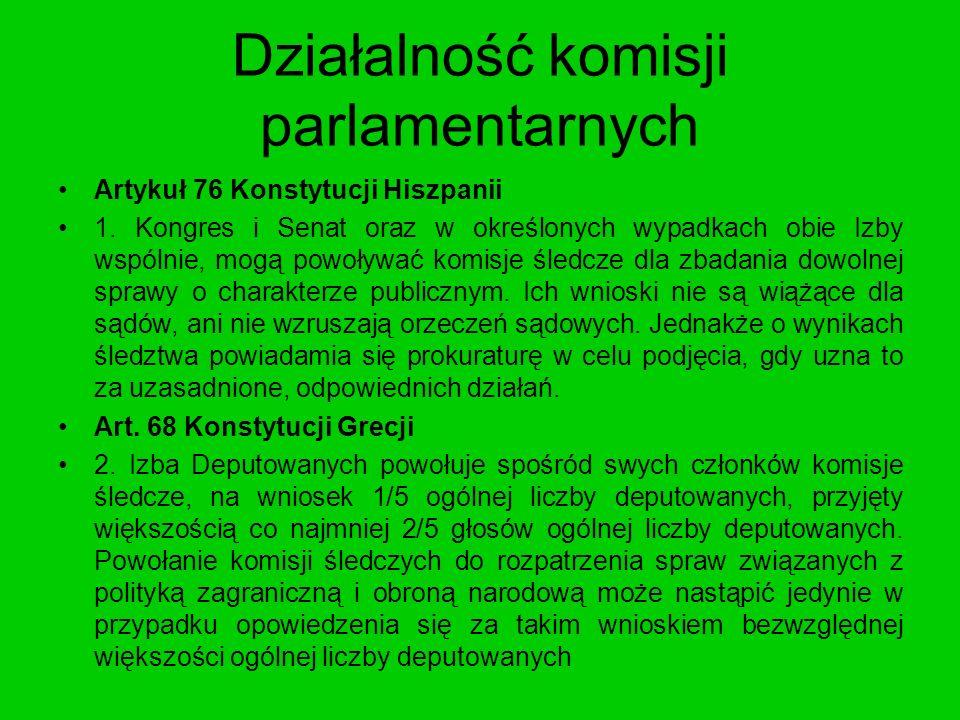 Działalność komisji parlamentarnych Artykuł 76 Konstytucji Hiszpanii 1. Kongres i Senat oraz w określonych wypadkach obie Izby wspólnie, mogą powoływa