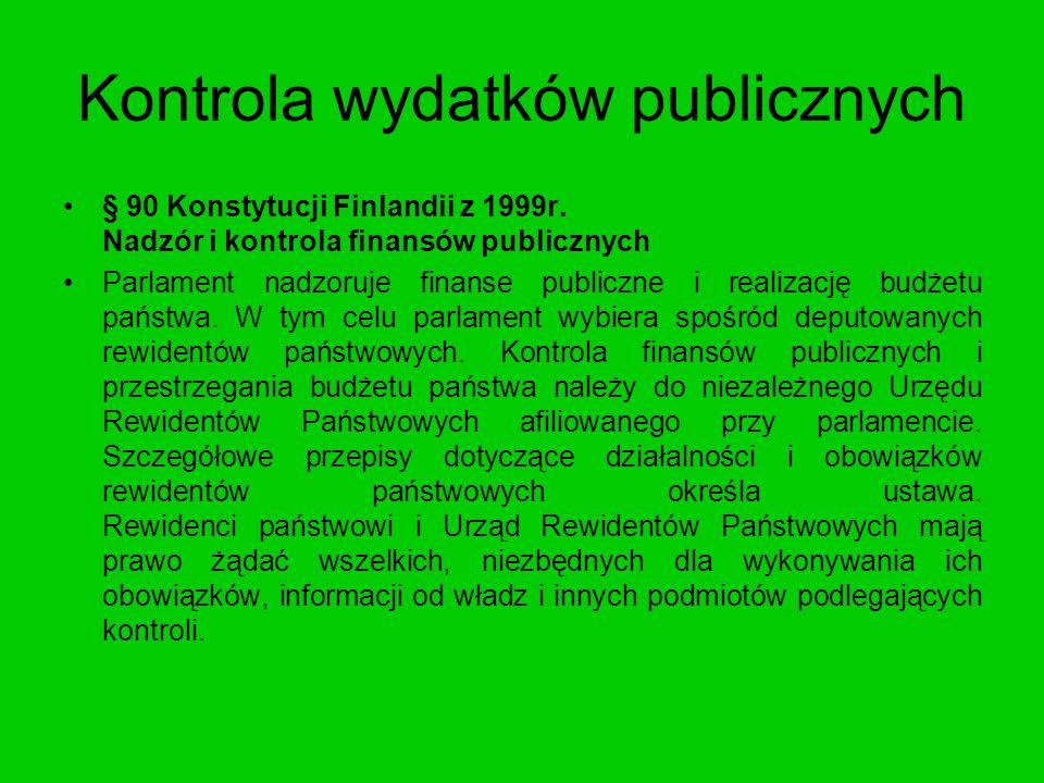 Kontrola wydatków publicznych § 90 Konstytucji Finlandii z 1999r. Nadzór i kontrola finansów publicznych Parlament nadzoruje finanse publiczne i reali