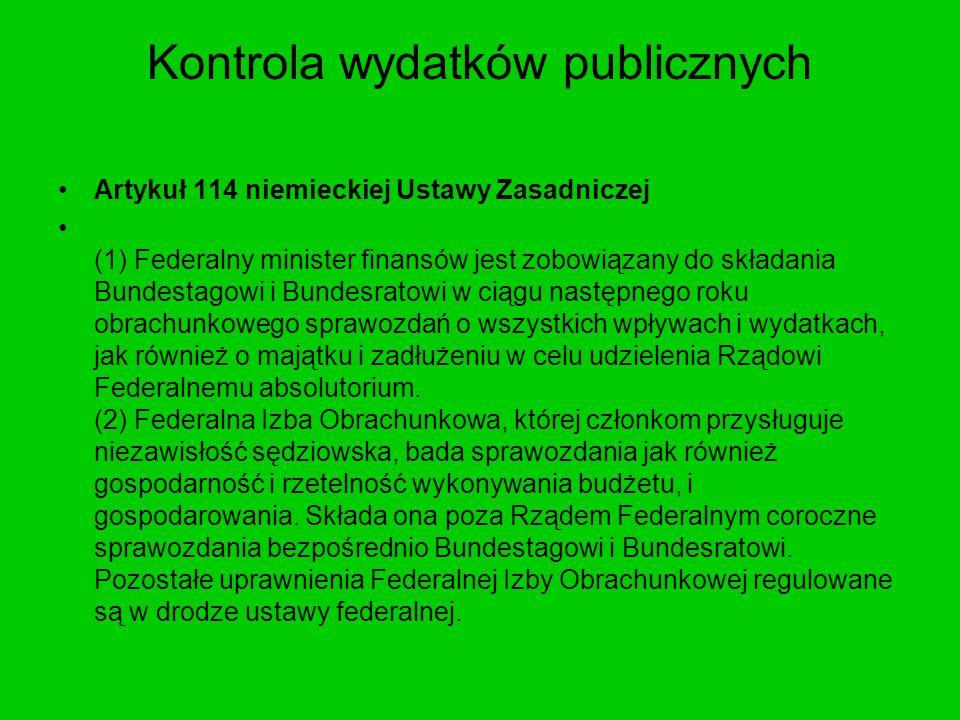 Kontrola wydatków publicznych Artykuł 114 niemieckiej Ustawy Zasadniczej (1) Federalny minister finansów jest zobowiązany do składania Bundestagowi i