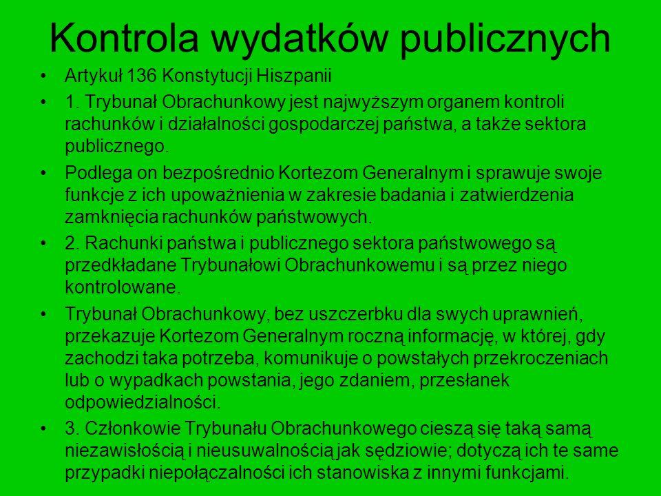 Kontrola wydatków publicznych Artykuł 136 Konstytucji Hiszpanii 1. Trybunał Obrachunkowy jest najwyższym organem kontroli rachunków i działalności gos