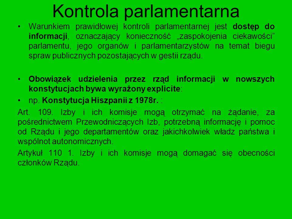 Kontrola parlamentarna Warunkiem prawidłowej kontroli parlamentarnej jest dostęp do informacji, oznaczający konieczność zaspokojenia ciekawości parlam
