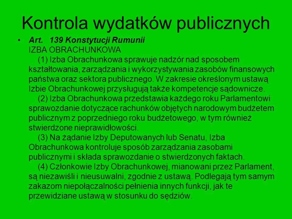 Kontrola wydatków publicznych Art. 139 Konstytucji Rumunii IZBA OBRACHUNKOWA (1) Izba Obrachunkowa sprawuje nadzór nad sposobem kształtowania, zarządz