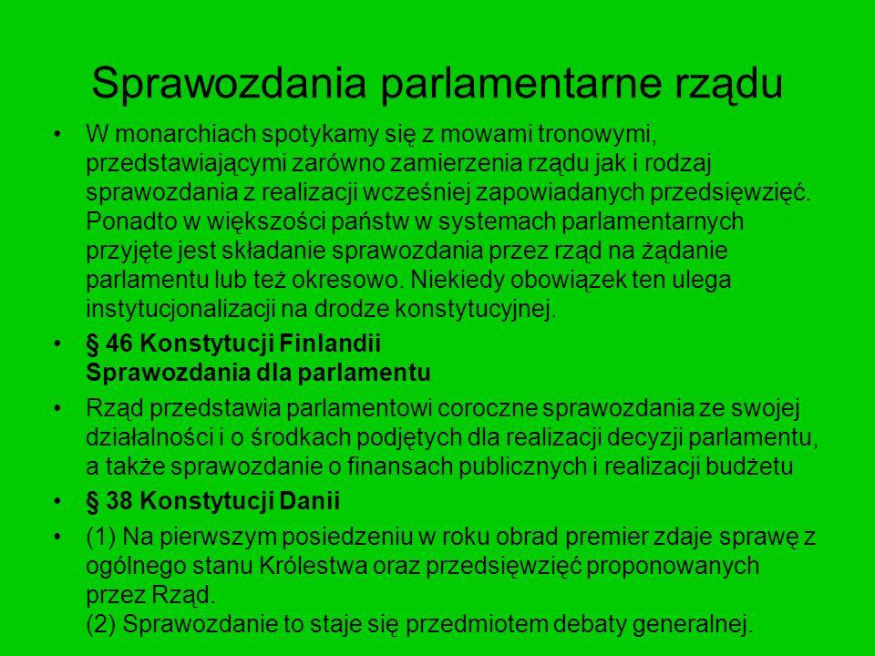 Sprawozdania parlamentarne rządu W monarchiach spotykamy się z mowami tronowymi, przedstawiającymi zarówno zamierzenia rządu jak i rodzaj sprawozdania