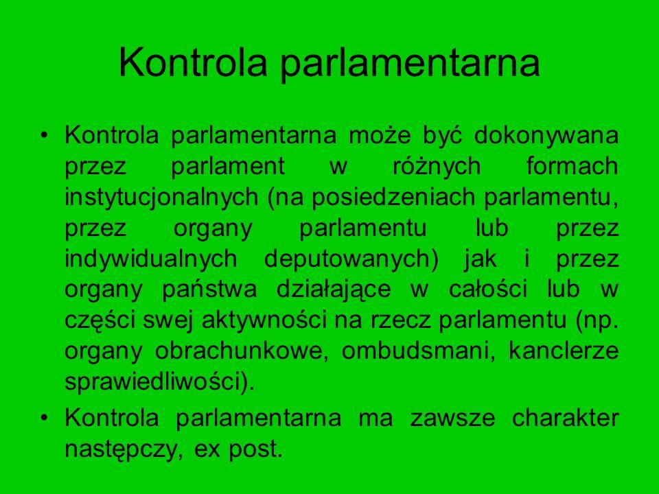 Kontrola parlamentarna Kontrola parlamentarna może być dokonywana przez parlament w różnych formach instytucjonalnych (na posiedzeniach parlamentu, pr