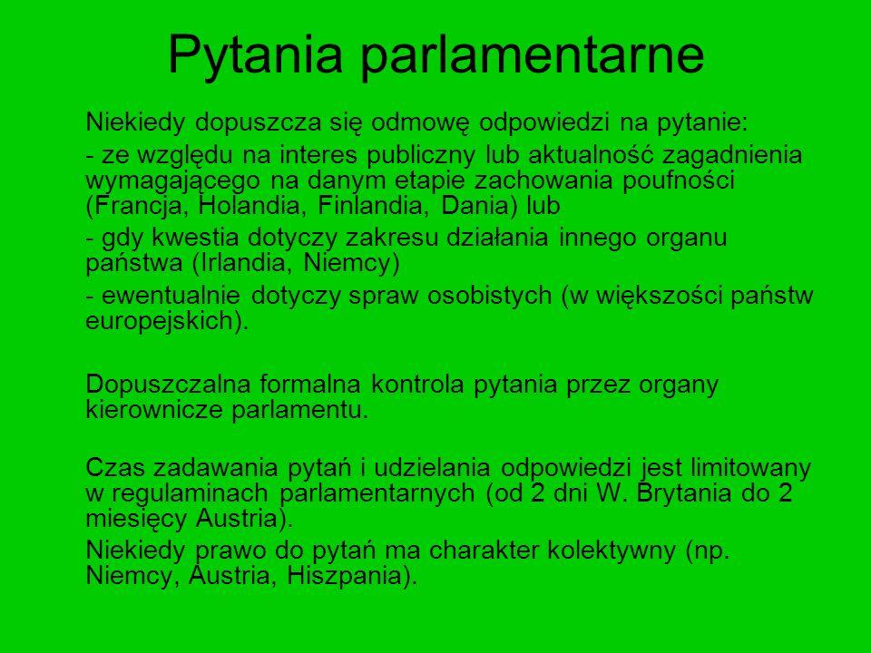 Pytania parlamentarne Niekiedy dopuszcza się odmowę odpowiedzi na pytanie: - ze względu na interes publiczny lub aktualność zagadnienia wymagającego n