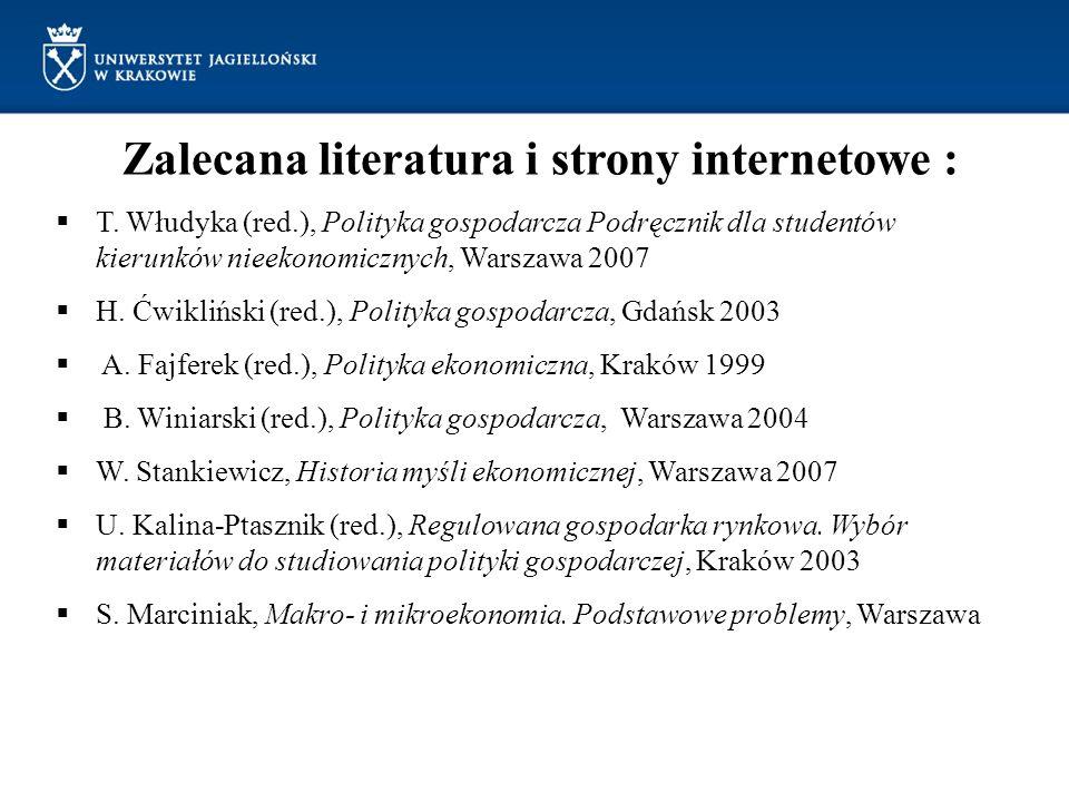 Zalecana literatura i strony internetowe : T. Włudyka (red.), Polityka gospodarcza Podręcznik dla studentów kierunków nieekonomicznych, Warszawa 2007