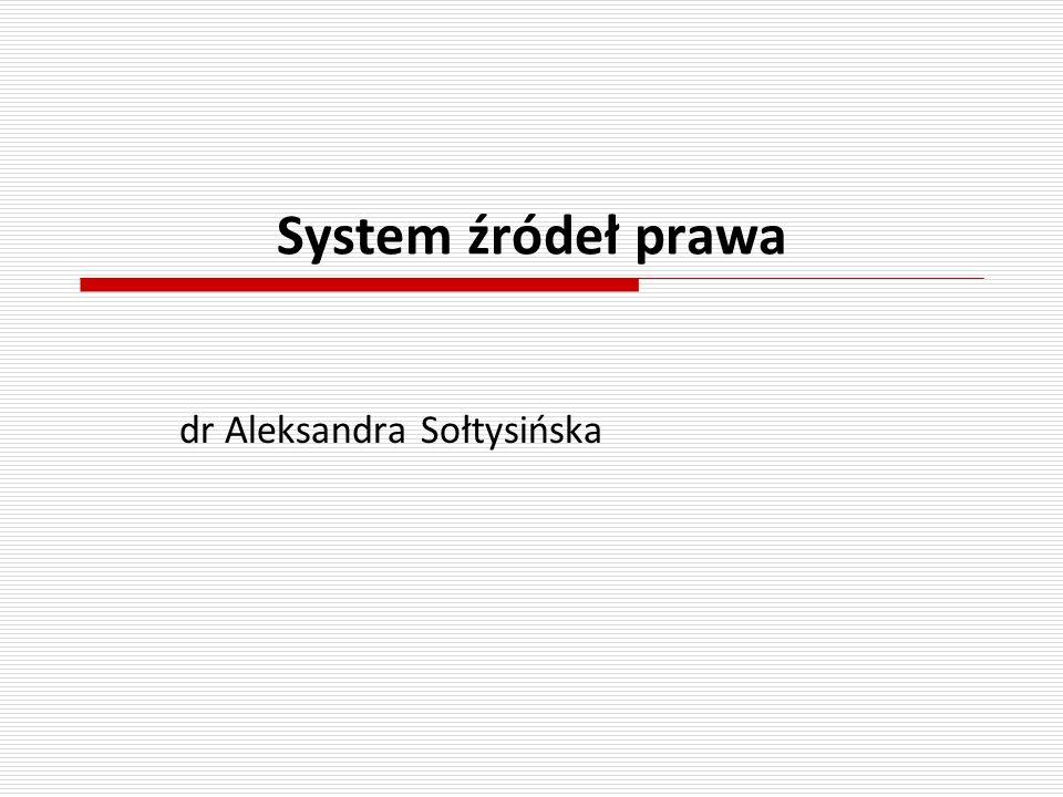 System źródeł prawa dr Aleksandra Sołtysińska