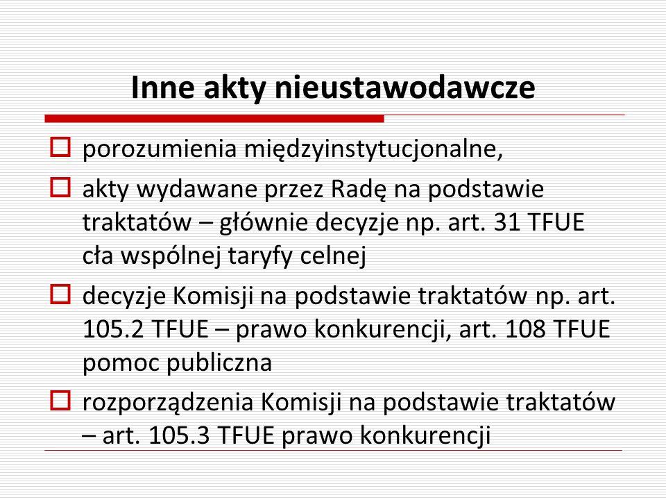 Inne akty nieustawodawcze porozumienia międzyinstytucjonalne, akty wydawane przez Radę na podstawie traktatów – głównie decyzje np. art. 31 TFUE cła w