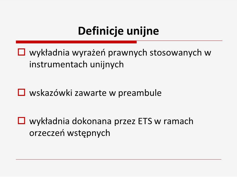 Definicje unijne wykładnia wyrażeń prawnych stosowanych w instrumentach unijnych wskazówki zawarte w preambule wykładnia dokonana przez ETS w ramach o