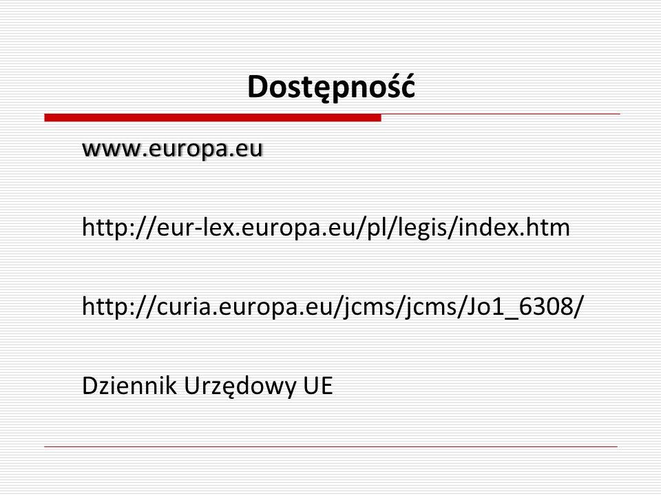 Dostępność www.europa.eu http://eur-lex.europa.eu/pl/legis/index.htm http://curia.europa.eu/jcms/jcms/Jo1_6308/ Dziennik Urzędowy UE