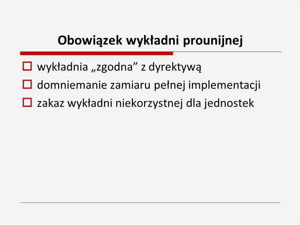 Obowiązek wykładni prounijnej wykładnia zgodna z dyrektywą domniemanie zamiaru pełnej implementacji zakaz wykładni niekorzystnej dla jednostek