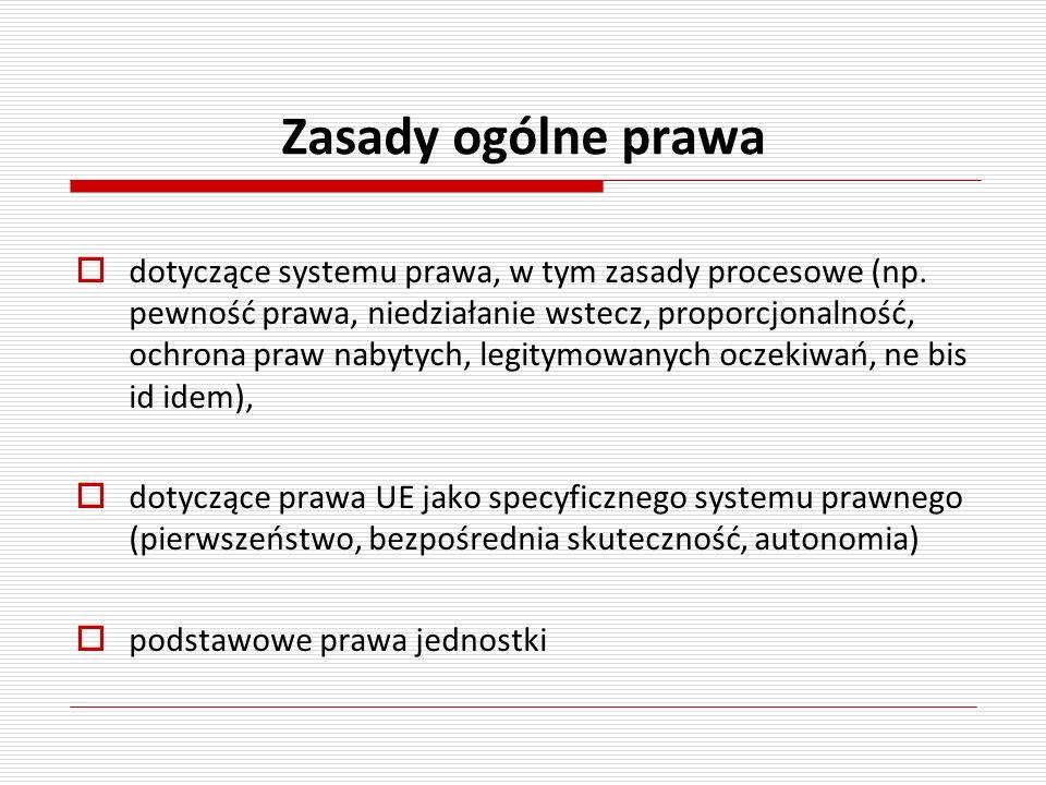 Zasady ogólne prawa dotyczące systemu prawa, w tym zasady procesowe (np. pewność prawa, niedziałanie wstecz, proporcjonalność, ochrona praw nabytych,
