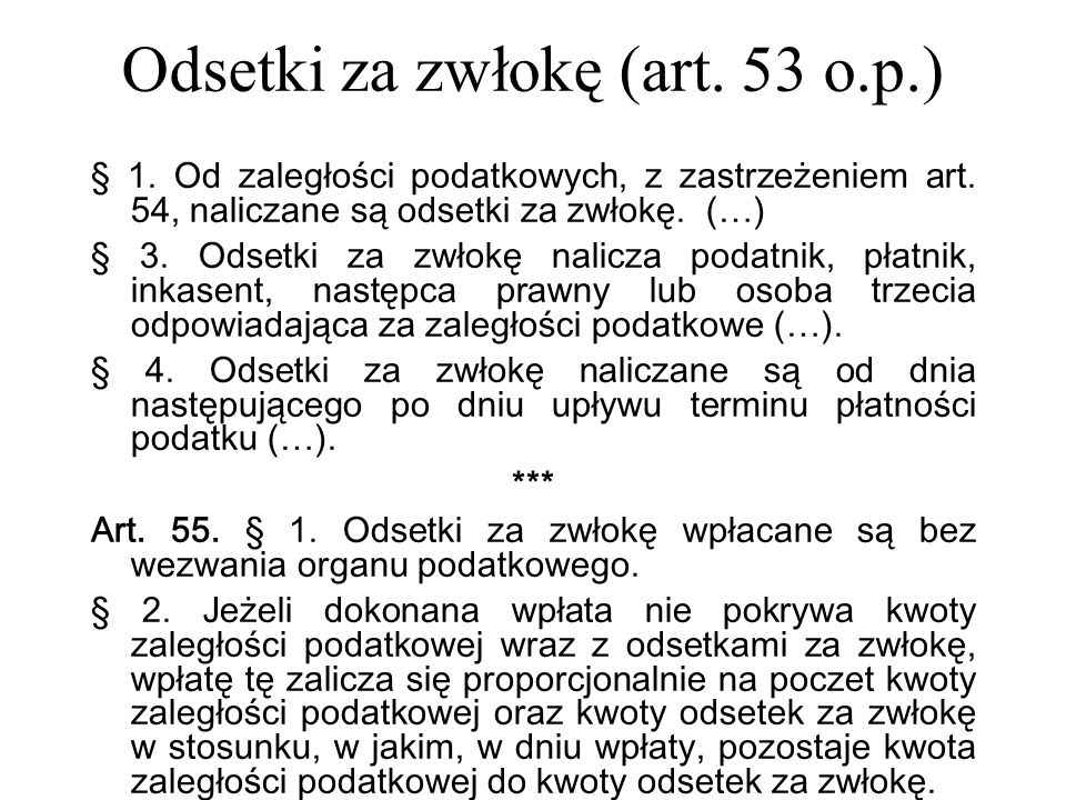 Odsetki za zwłokę (art. 53 o.p.) § 1. Od zaległości podatkowych, z zastrzeżeniem art. 54, naliczane są odsetki za zwłokę. (…) § 3. Odsetki za zwłokę n