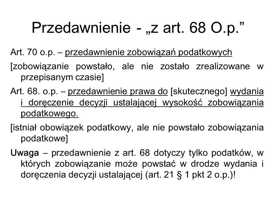 Przedawnienie - z art. 68 O.p. Art. 70 o.p. – przedawnienie zobowiązań podatkowych [zobowiązanie powstało, ale nie zostało zrealizowane w przepisanym