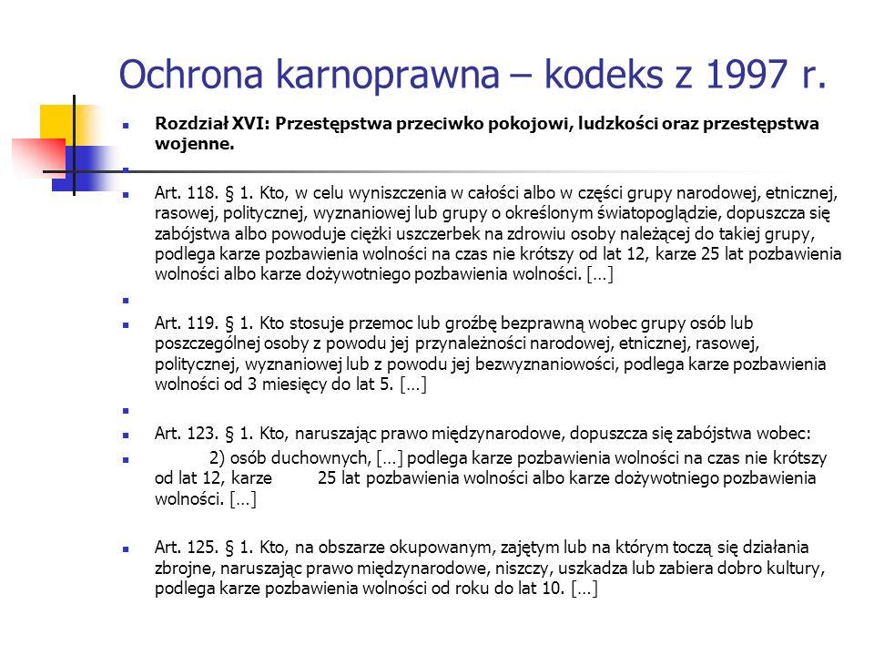 Ochrona karnoprawna – kodeks z 1997 r. Rozdział XVI: Przestępstwa przeciwko pokojowi, ludzkości oraz przestępstwa wojenne. Art. 118. § 1. Kto, w celu