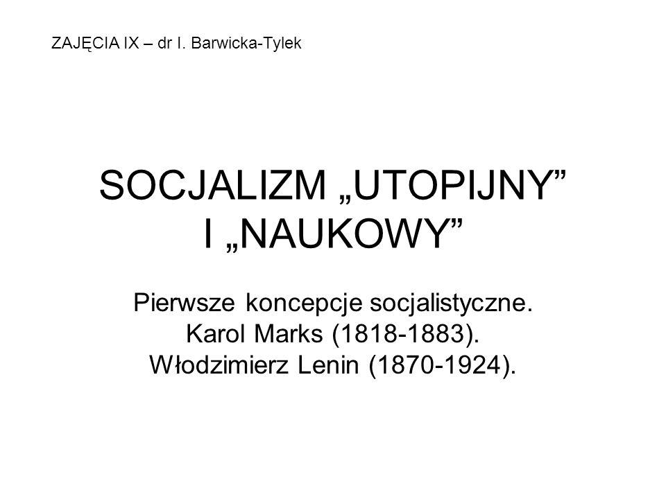 SOCJALIZM UTOPIJNY I NAUKOWY Pierwsze koncepcje socjalistyczne. Karol Marks (1818-1883). Włodzimierz Lenin (1870-1924). ZAJĘCIA IX – dr I. Barwicka-Ty