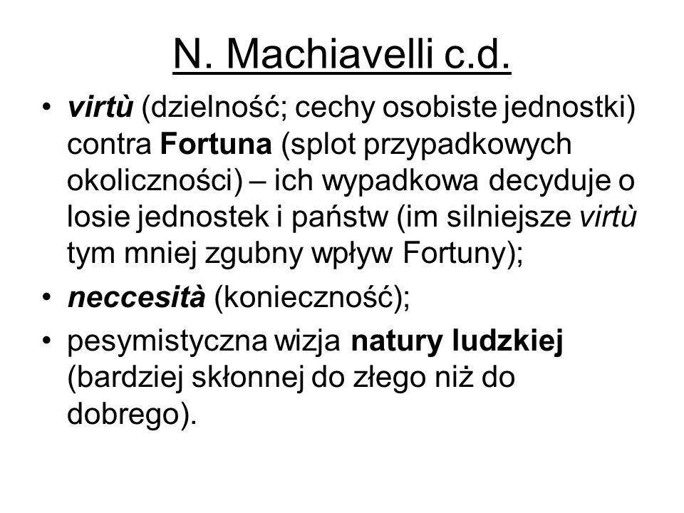 N. Machiavelli c.d. virtù (dzielność; cechy osobiste jednostki) contra Fortuna (splot przypadkowych okoliczności) – ich wypadkowa decyduje o losie jed