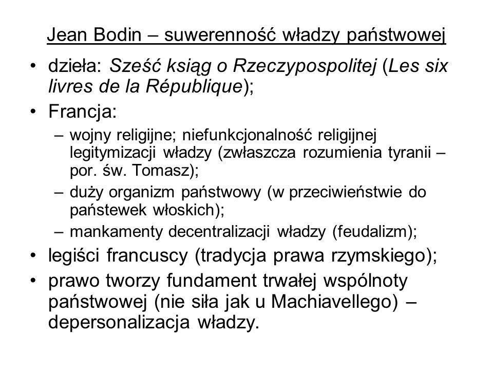 Jean Bodin – suwerenność władzy państwowej dzieła: Sześć ksiąg o Rzeczypospolitej (Les six livres de la République); Francja: –wojny religijne; niefun